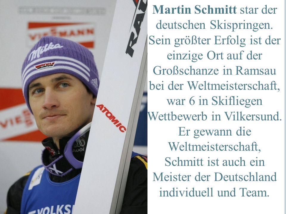 Martin Schmitt star der deutschen Skispringen. Sein größter Erfolg ist der einzige Ort auf der Großschanze in Ramsau bei der Weltmeisterschaft, war 6