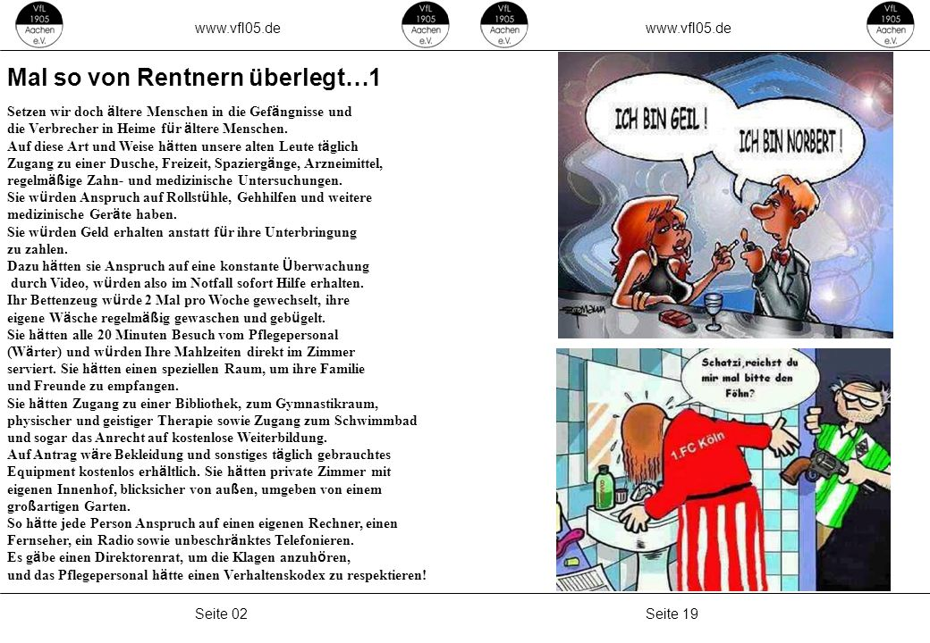 www.vfl05.de Seite 19Seite 02 Mal so von Rentnern überlegt…1 Setzen wir doch ä ltere Menschen in die Gef ä ngnisse und die Verbrecher in Heime f ü r ä ltere Menschen.