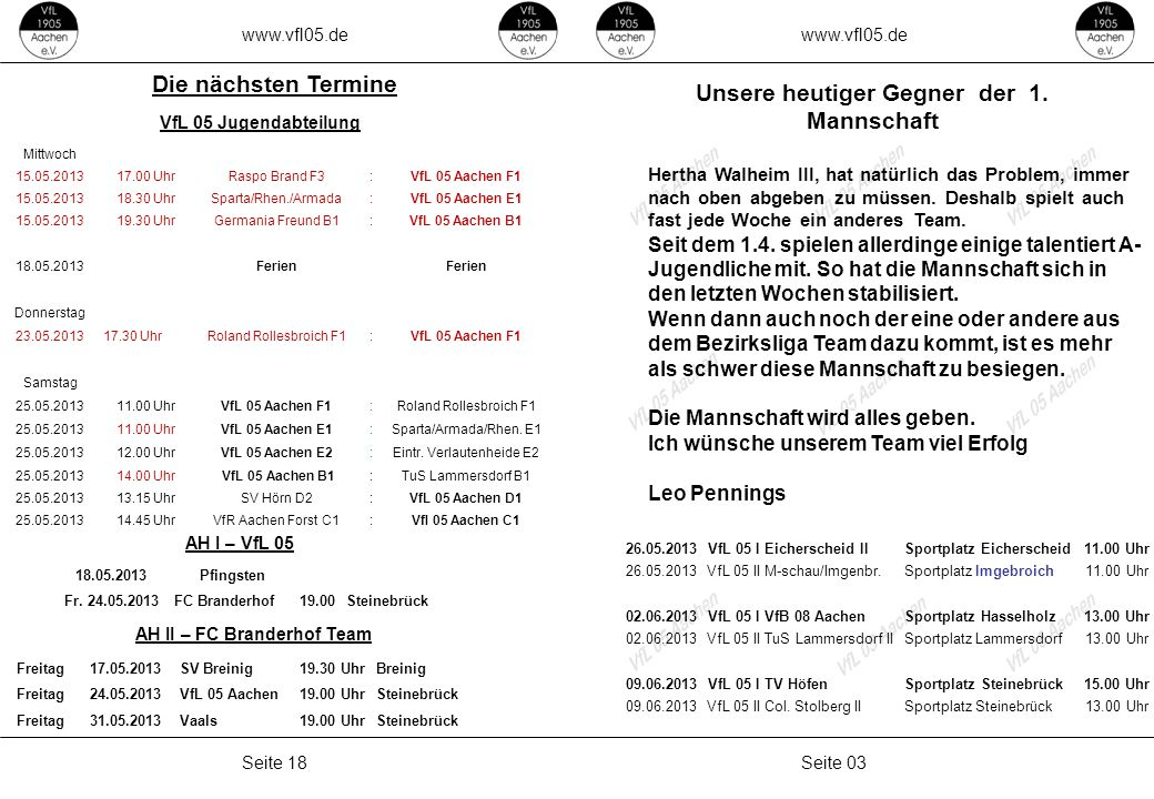 www.vfl05.de Seite 03Seite 18 Unsere heutiger Gegner der 1. Mannschaft Hertha Walheim III, hat natürlich das Problem, immer nach oben abgeben zu müsse