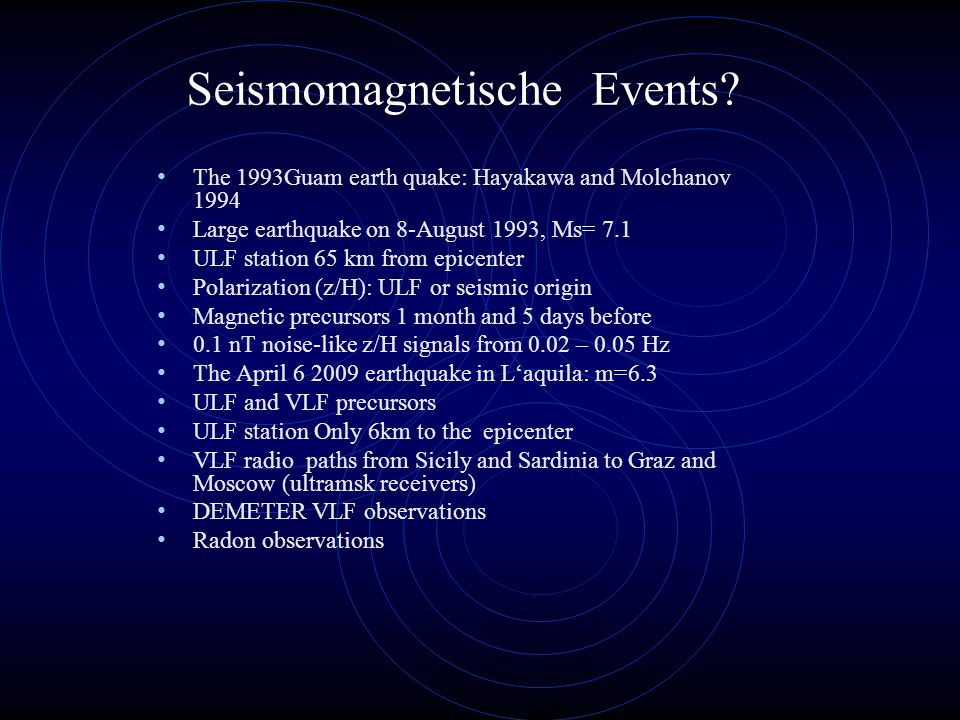 Seismomagnetische Events? The 1993Guam earth quake: Hayakawa and Molchanov 1994 Large earthquake on 8-August 1993, Ms= 7.1 ULF station 65 km from epic