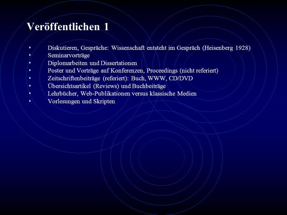 Veröffentlichen 1 Diskutieren, Gespräche: Wissenschaft entsteht im Gespräch (Heisenberg 1928) Seminarvorträge Diplomarbeiten und Dissertationen Poster