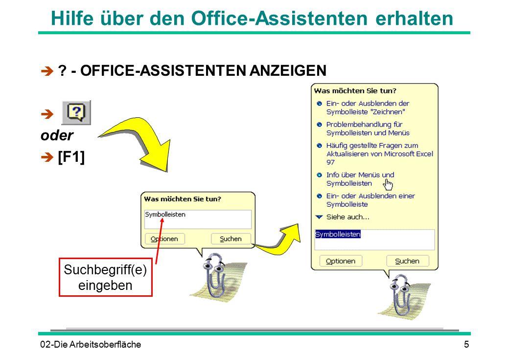 02-Die Arbeitsoberfläche5 Hilfe über den Office-Assistenten erhalten è ? - OFFICE-ASSISTENTEN ANZEIGEN  oder  [F1] Suchbegriff(e) eingeben