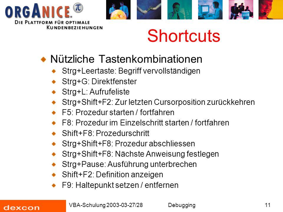 VBA-Schulung 2003-03-27/28Debugging11 Shortcuts Nützliche Tastenkombinationen Strg+Leertaste: Begriff vervollständigen Strg+G: Direktfenster Strg+L: A