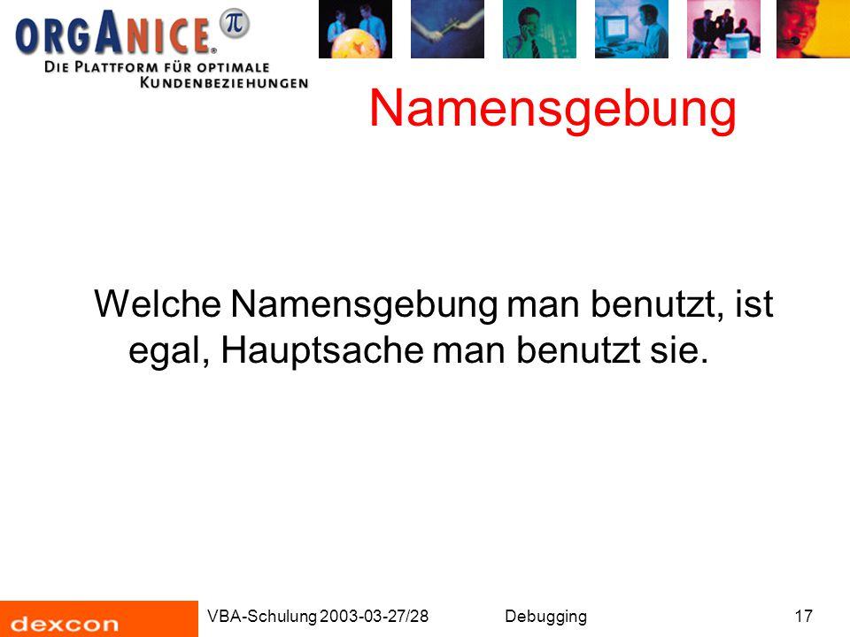 VBA-Schulung 2003-03-27/28Debugging17 Namensgebung Welche Namensgebung man benutzt, ist egal, Hauptsache man benutzt sie.