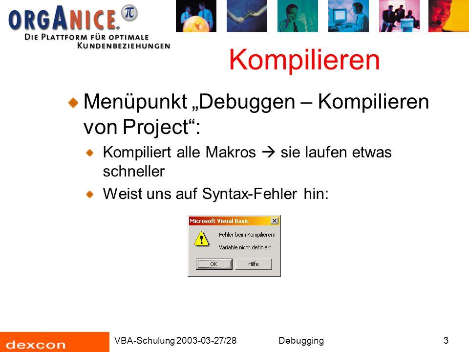 """VBA-Schulung 2003-03-27/28Debugging3 Kompilieren Menüpunkt """"Debuggen – Kompilieren von Project"""": Kompiliert alle Makros  sie laufen etwas schneller W"""