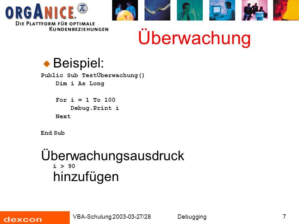 VBA-Schulung 2003-03-27/28Debugging7 Überwachung Beispiel: Public Sub TestÜberwachung() Dim i As Long For i = 1 To 100 Debug.Print i Next End Sub Über
