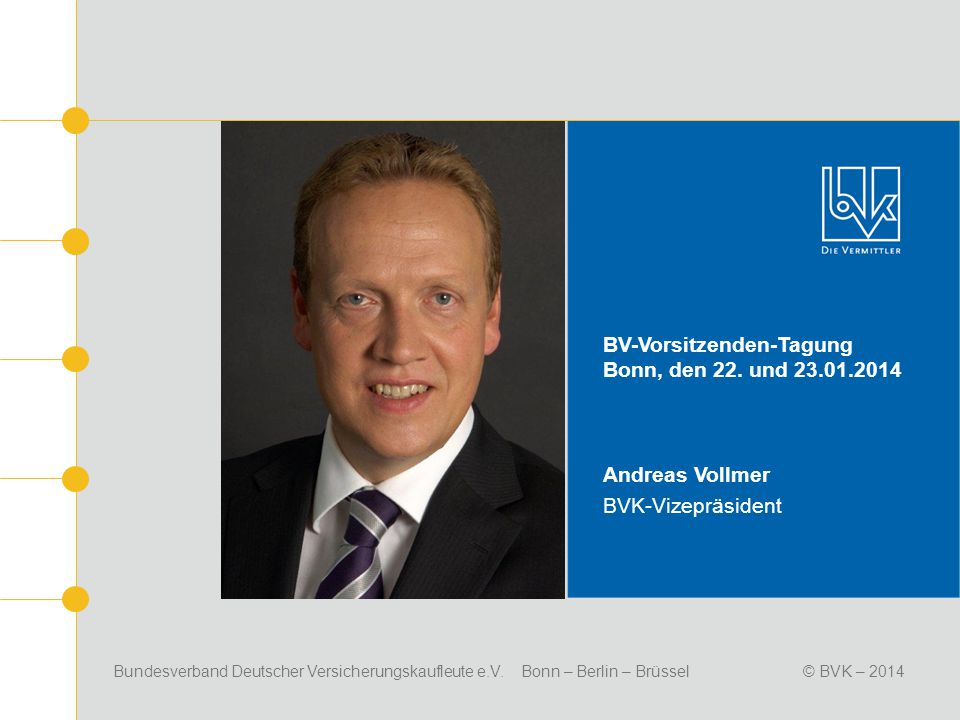 Bundesverband Deutscher Versicherungskaufleute e.V. Bonn – Berlin – Brüssel© BVK – 2014 BV-Vorsitzenden-Tagung Bonn, den 22. und 23.01.2014 Andreas Vo