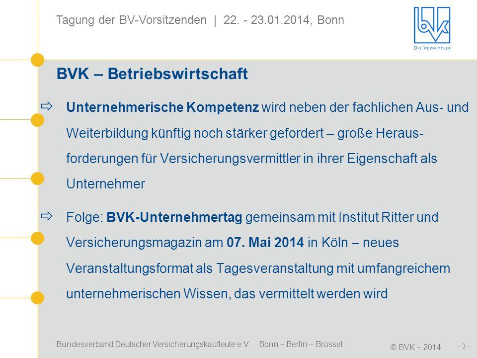 Bundesverband Deutscher Versicherungskaufleute e.V. Bonn – Berlin – Brüssel © BVK – 2014 Tagung der BV-Vorsitzenden | 22. - 23.01.2014, Bonn - 3 - BVK