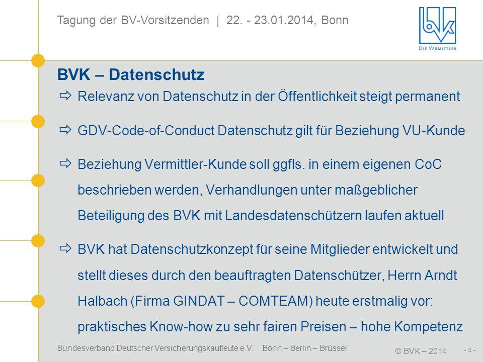 Bundesverband Deutscher Versicherungskaufleute e.V. Bonn – Berlin – Brüssel © BVK – 2014 Tagung der BV-Vorsitzenden | 22. - 23.01.2014, Bonn - 4 - BVK