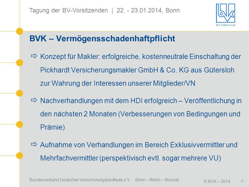 Bundesverband Deutscher Versicherungskaufleute e.V. Bonn – Berlin – Brüssel © BVK – 2014 Tagung der BV-Vorsitzenden | 22. - 23.01.2014, Bonn - 5 - BVK