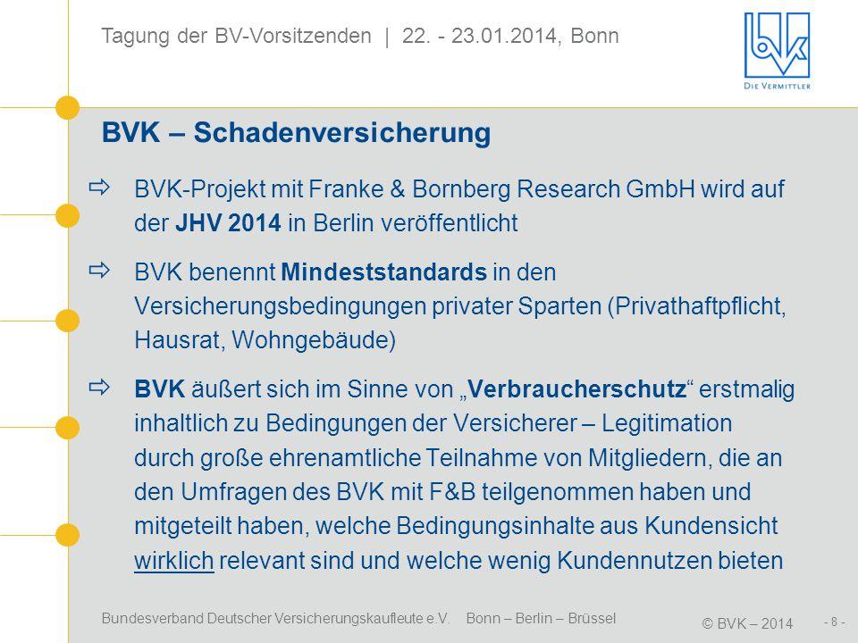 Bundesverband Deutscher Versicherungskaufleute e.V. Bonn – Berlin – Brüssel © BVK – 2014 Tagung der BV-Vorsitzenden | 22. - 23.01.2014, Bonn - 8 - BVK