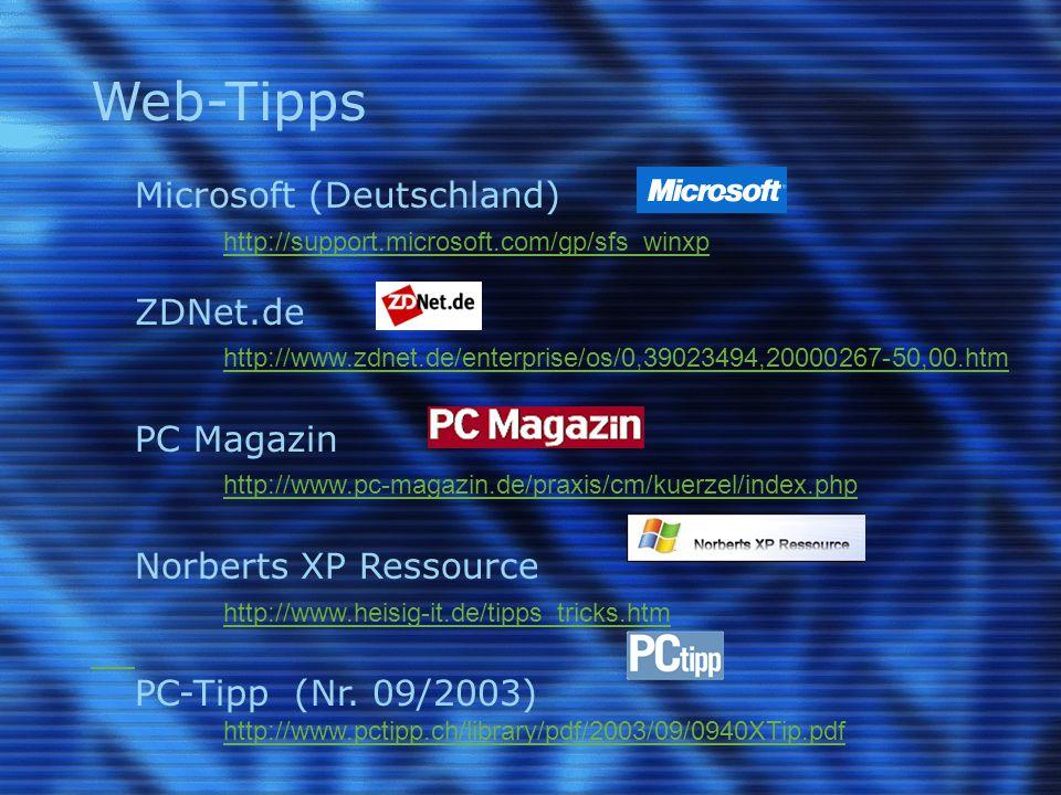 Web-Tipps Microsoft (Deutschland) http://support.microsoft.com/gp/sfs_winxp ZDNet.de http://www.zdnet.de/enterprise/os/0,39023494,20000267-50,00.htm PC Magazin http://www.pc-magazin.de/praxis/cm/kuerzel/index.php Norberts XP Ressource http://www.heisig-it.de/tipps_tricks.htm PC-Tipp (Nr.