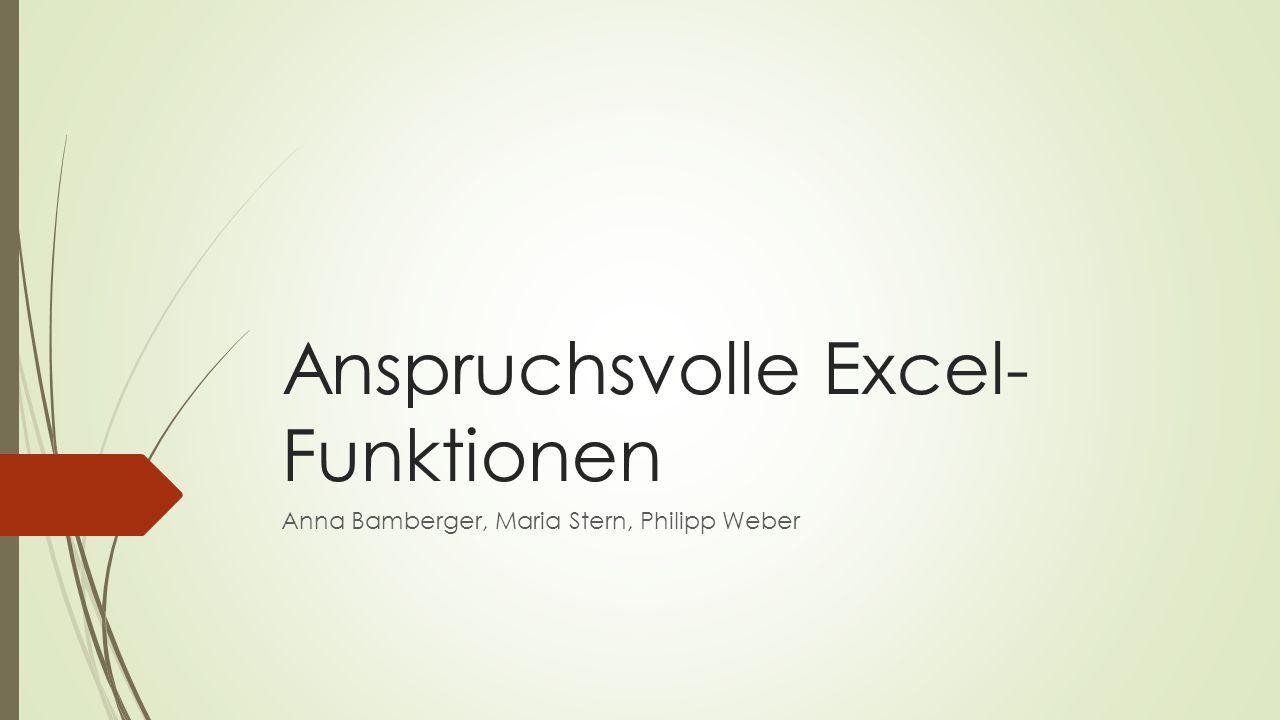 Anspruchsvolle Excel- Funktionen Anna Bamberger, Maria Stern, Philipp Weber