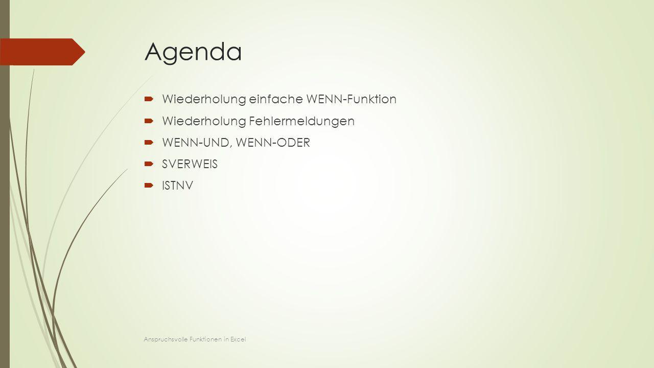 Agenda  Wiederholung einfache WENN-Funktion  Wiederholung Fehlermeldungen  WENN-UND, WENN-ODER  SVERWEIS  ISTNV Anspruchsvolle Funktionen in Exce
