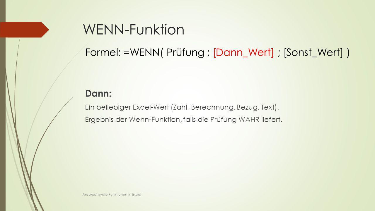 WENN-Funktion Dann: Ein beliebiger Excel-Wert (Zahl, Berechnung, Bezug, Text). Ergebnis der Wenn-Funktion, falls die Prüfung WAHR liefert. Formel: =WE