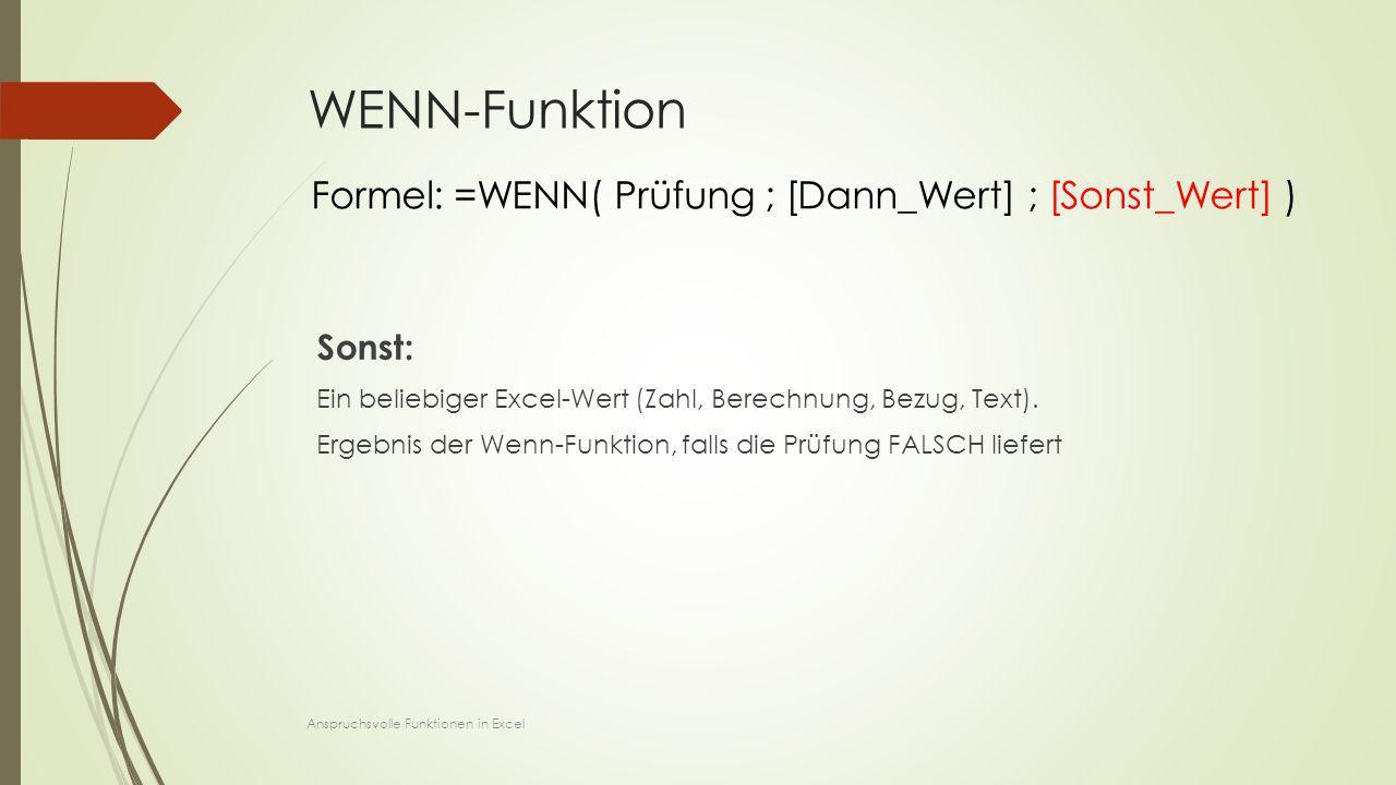 WENN-Funktion Sonst: Ein beliebiger Excel-Wert (Zahl, Berechnung, Bezug, Text). Ergebnis der Wenn-Funktion, falls die Prüfung FALSCH liefert Formel: =