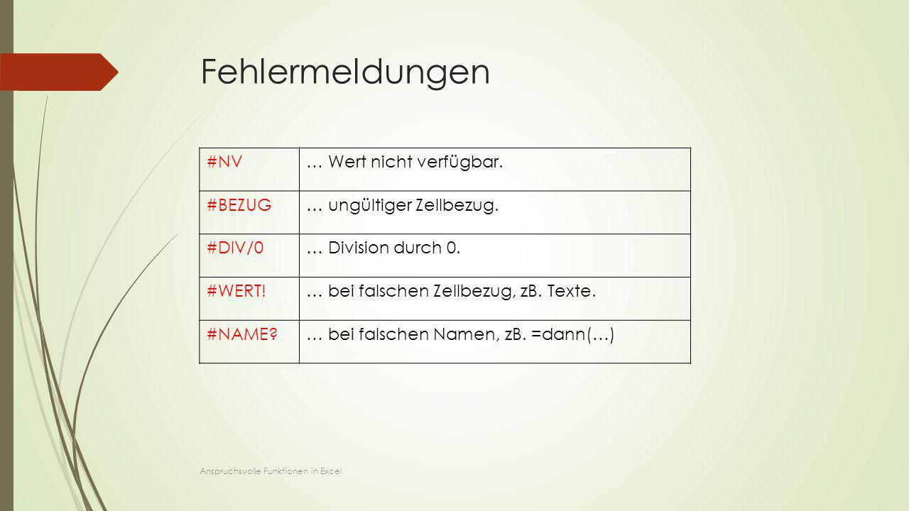 Fehlermeldungen #NV… Wert nicht verfügbar. #BEZUG… ungültiger Zellbezug. #DIV/0… Division durch 0. #WERT!… bei falschen Zellbezug, zB. Texte. #NAME?…