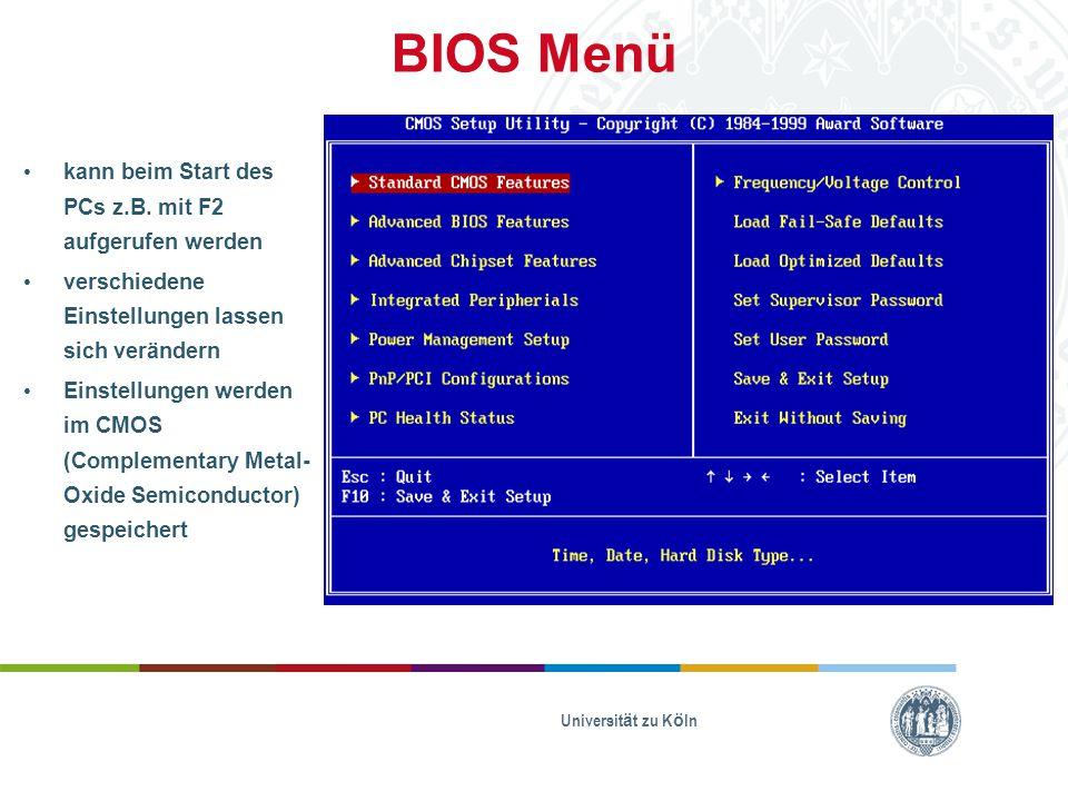 BIOS Menü kann beim Start des PCs z.B. mit F2 aufgerufen werden verschiedene Einstellungen lassen sich verändern Einstellungen werden im CMOS (Complem