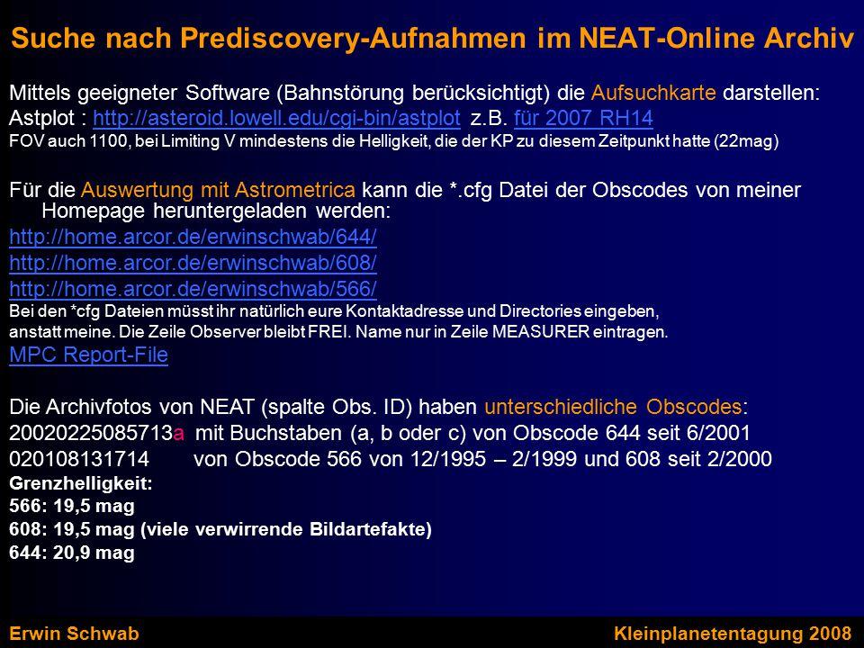 Suche nach Prediscovery-Aufnahmen im NEAT-Online Archiv Mittels geeigneter Software (Bahnstörung berücksichtigt) die Aufsuchkarte darstellen: Astplot : http://asteroid.lowell.edu/cgi-bin/astplot z.B.