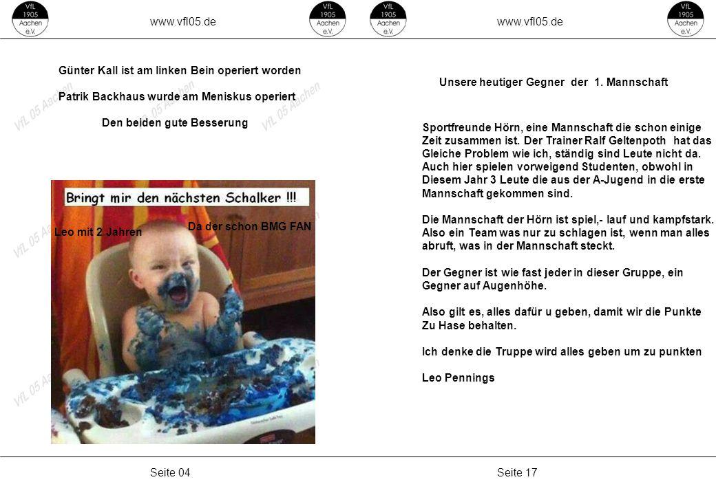 www.vfl05.de Seite 17Seite 04 Unsere heutiger Gegner der 1. Mannschaft Sportfreunde Hörn, eine Mannschaft die schon einige Zeit zusammen ist. Der Trai