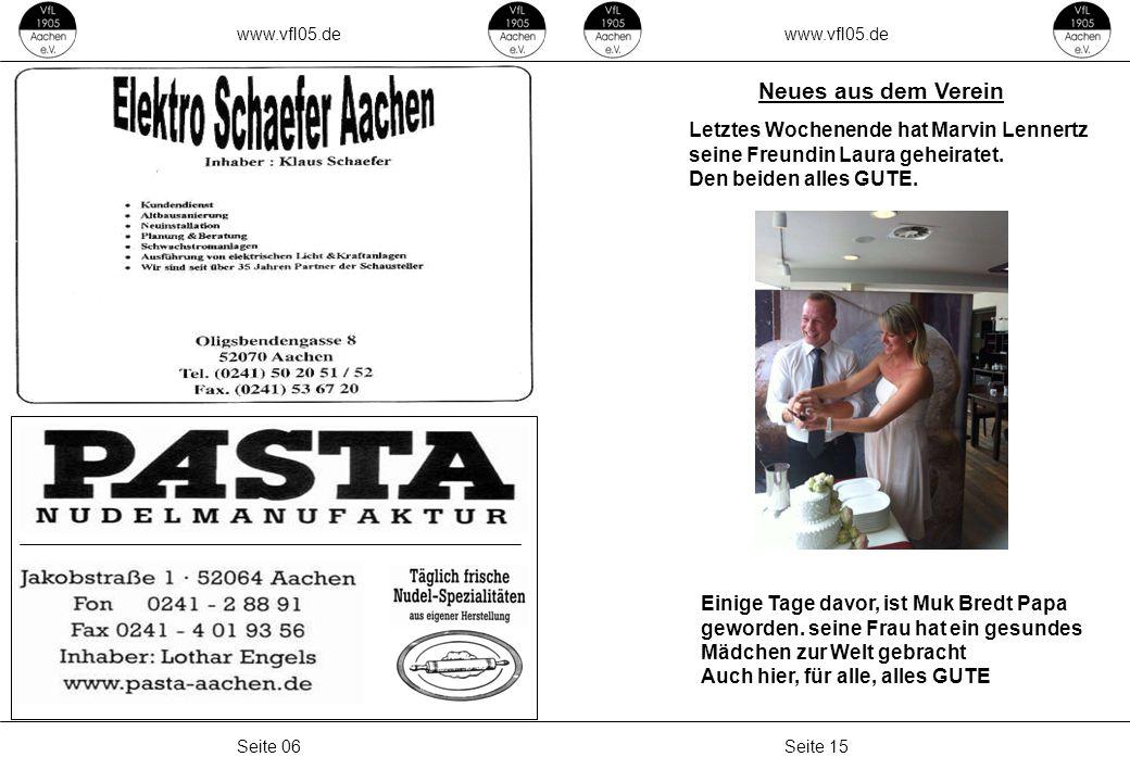 www.vfl05.de Seite 15Seite 06 Neues aus dem Verein Letztes Wochenende hat Marvin Lennertz seine Freundin Laura geheiratet. Den beiden alles GUTE. Eini