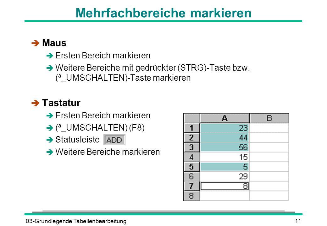 03-Grundlegende Tabellenbearbeitung11 Mehrfachbereiche markieren è Maus è Ersten Bereich markieren  Weitere Bereiche mit gedrückter (STRG)-Taste bzw.