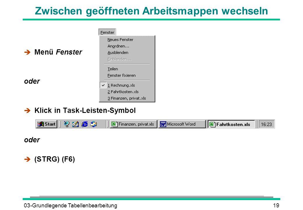 03-Grundlegende Tabellenbearbeitung19 Zwischen geöffneten Arbeitsmappen wechseln è Menü Fenster oder è Klick in Task-Leisten-Symbol oder  (STRG) (F6)