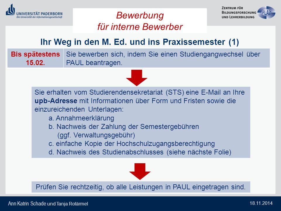 Ann Katrin Schade und Tanja Rotärmel 18.11.2014 Bewerbung für interne Bewerber Ihr Weg in den M. Ed. und ins Praxissemester (1) Bis spätestens 15.02.