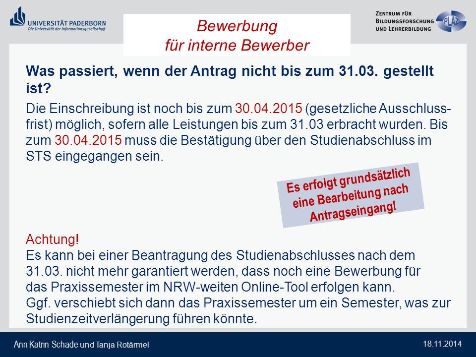 Ann Katrin Schade und Tanja Rotärmel 18.11.2014 Was passiert, wenn der Antrag nicht bis zum 31.03. gestellt ist? Die Einschreibung ist noch bis zum 30