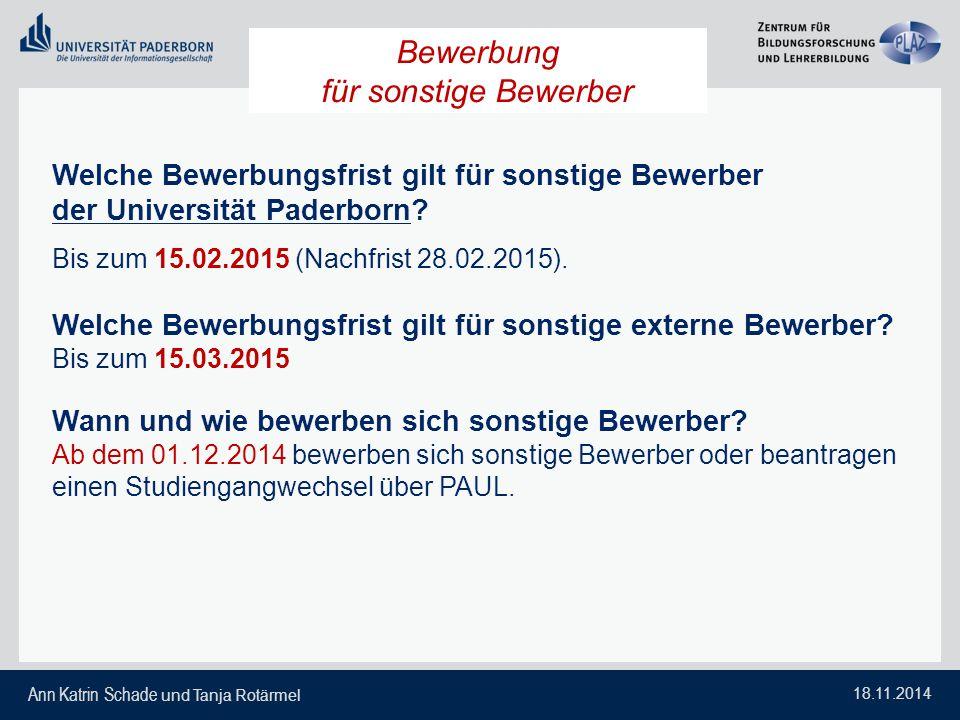 Ann Katrin Schade und Tanja Rotärmel 18.11.2014 Welche Bewerbungsfrist gilt für sonstige Bewerber der Universität Paderborn? Bis zum 15.02.2015 (Nachf