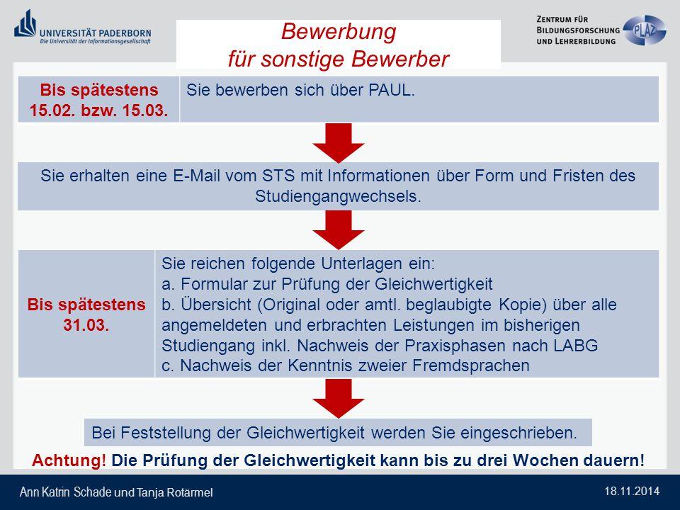 Ann Katrin Schade und Tanja Rotärmel 18.11.2014 Sie erhalten eine E-Mail vom STS mit Informationen über Form und Fristen des Studiengangwechsels. Bis
