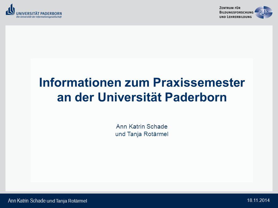 Ann Katrin Schade und Tanja Rotärmel 18.11.2014 Informationen zum Praxissemester an der Universität Paderborn Ann Katrin Schade und Tanja Rotärmel