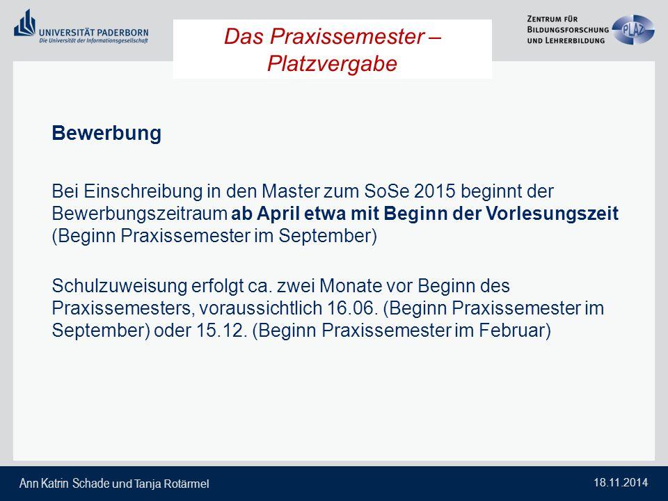 Ann Katrin Schade und Tanja Rotärmel 18.11.2014 Das Praxissemester – Platzvergabe Bewerbung Bei Einschreibung in den Master zum SoSe 2015 beginnt der