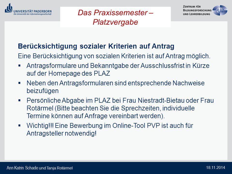 Ann Katrin Schade und Tanja Rotärmel 18.11.2014 Das Praxissemester – Platzvergabe Berücksichtigung sozialer Kriterien auf Antrag Eine Berücksichtigung