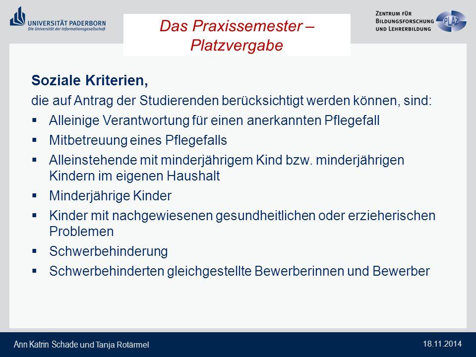 Ann Katrin Schade und Tanja Rotärmel 18.11.2014 Das Praxissemester – Platzvergabe Soziale Kriterien, die auf Antrag der Studierenden berücksichtigt we