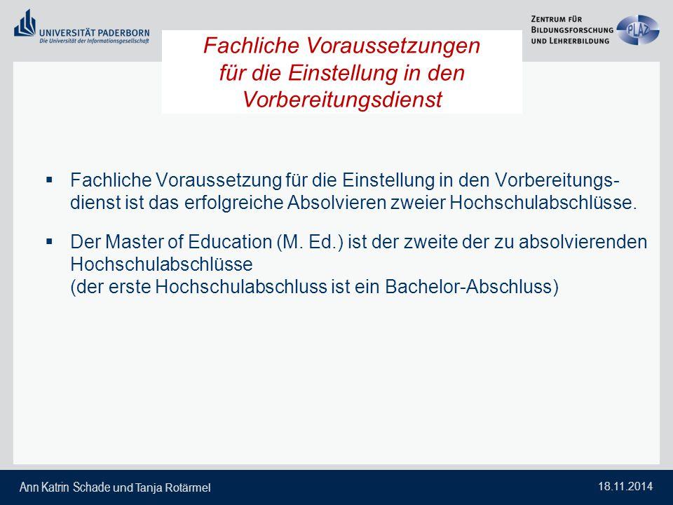 Ann Katrin Schade und Tanja Rotärmel 18.11.2014  Fachliche Voraussetzung für die Einstellung in den Vorbereitungs- dienst ist das erfolgreiche Absolv