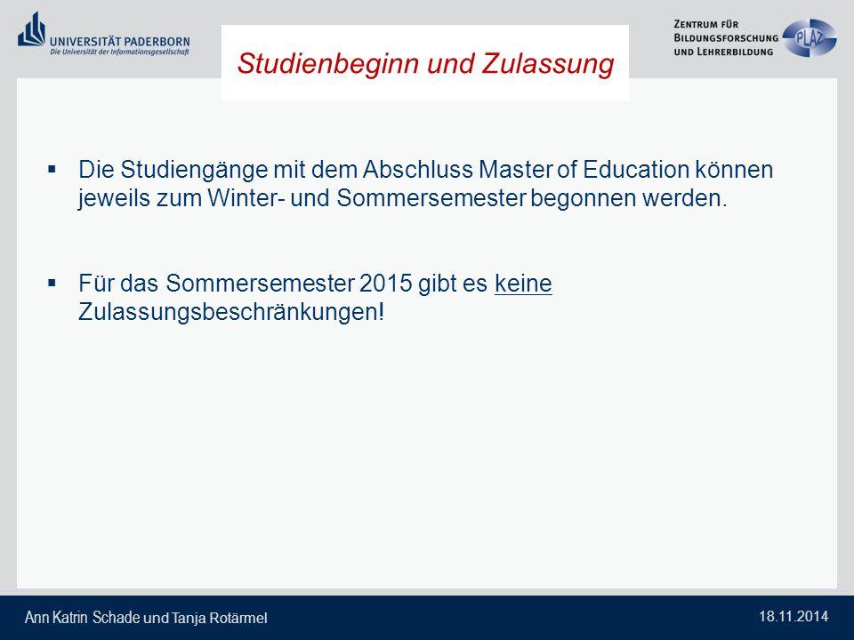 Ann Katrin Schade und Tanja Rotärmel 18.11.2014 Studienbeginn und Zulassung  Die Studiengänge mit dem Abschluss Master of Education können jeweils zu