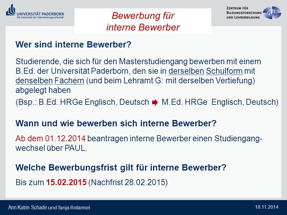 Ann Katrin Schade und Tanja Rotärmel 18.11.2014 Bewerbung für interne Bewerber Wer sind interne Bewerber? Studierende, die sich für den Masterstudieng