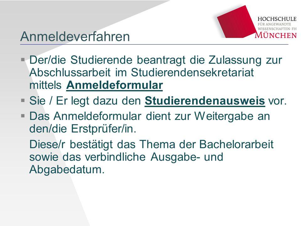 Anmeldeverfahren  Der/die Studierende beantragt die Zulassung zur Abschlussarbeit im Studierendensekretariat mittels Anmeldeformular  Sie / Er legt