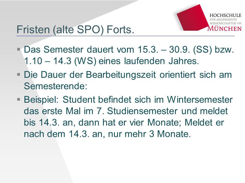 Fristen (alte SPO) Forts.  Das Semester dauert vom 15.3. – 30.9. (SS) bzw. 1.10 – 14.3 (WS) eines laufenden Jahres.  Die Dauer der Bearbeitungszeit