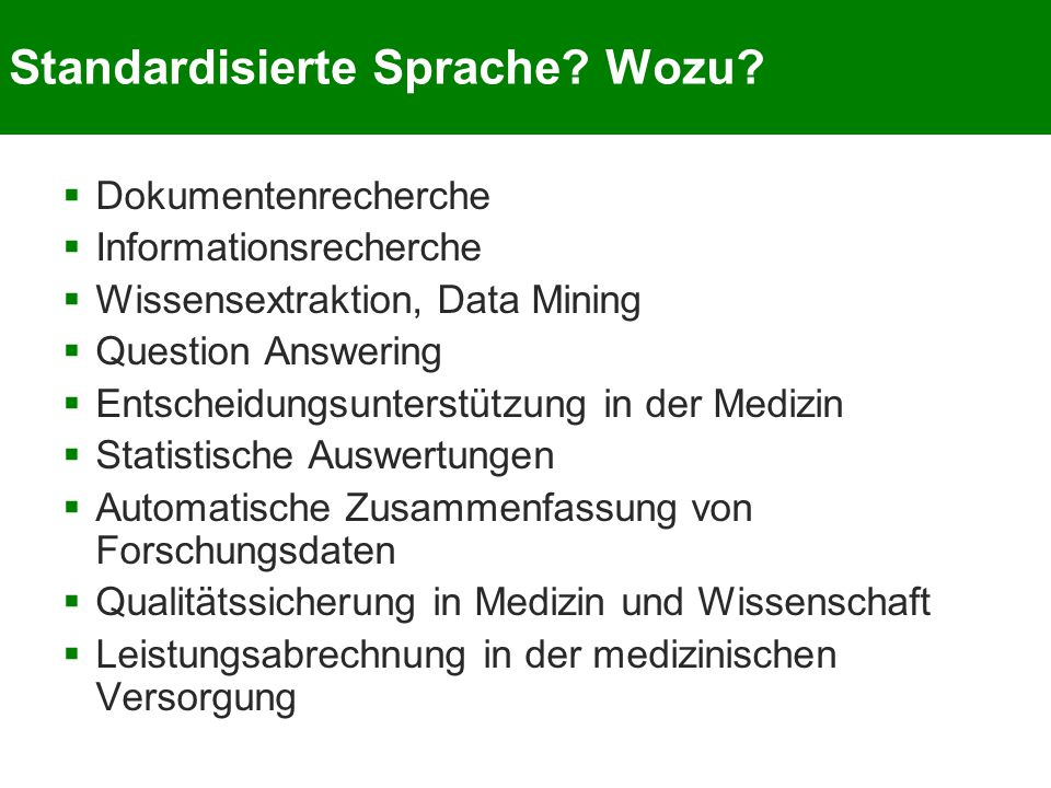 Standardisierte Sprache? Wozu?  Dokumentenrecherche  Informationsrecherche  Wissensextraktion, Data Mining  Question Answering  Entscheidungsunte