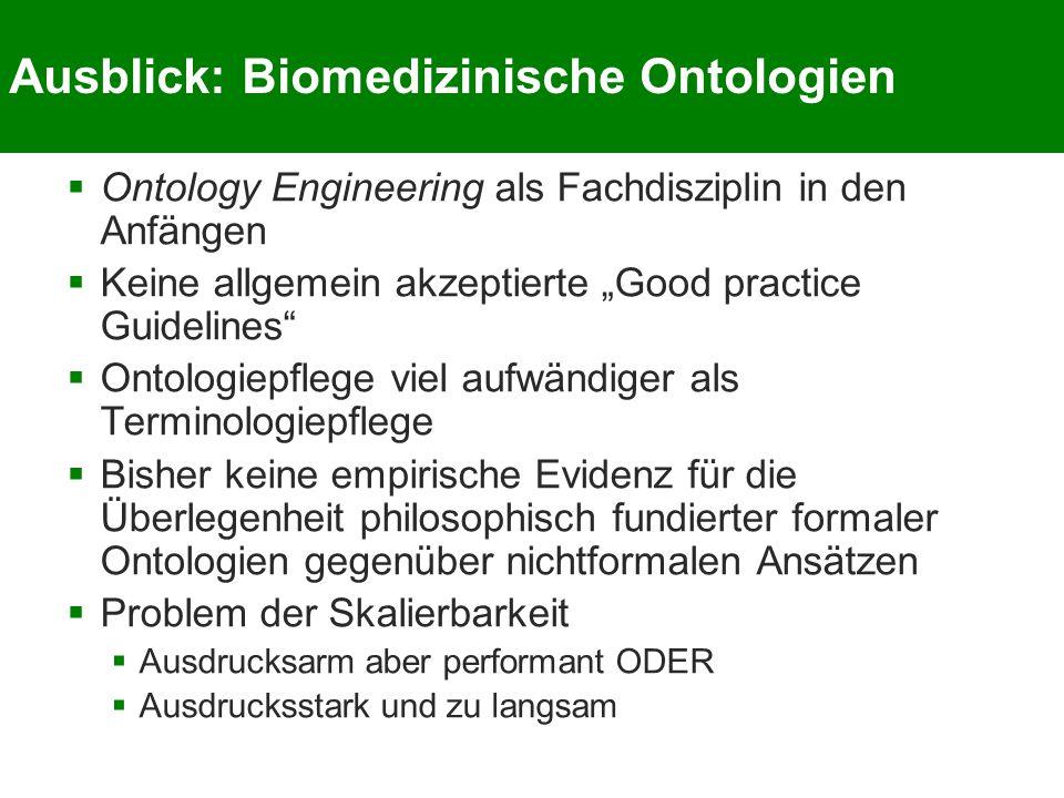 """Ausblick: Biomedizinische Ontologien  Ontology Engineering als Fachdisziplin in den Anfängen  Keine allgemein akzeptierte """"Good practice Guidelines"""""""