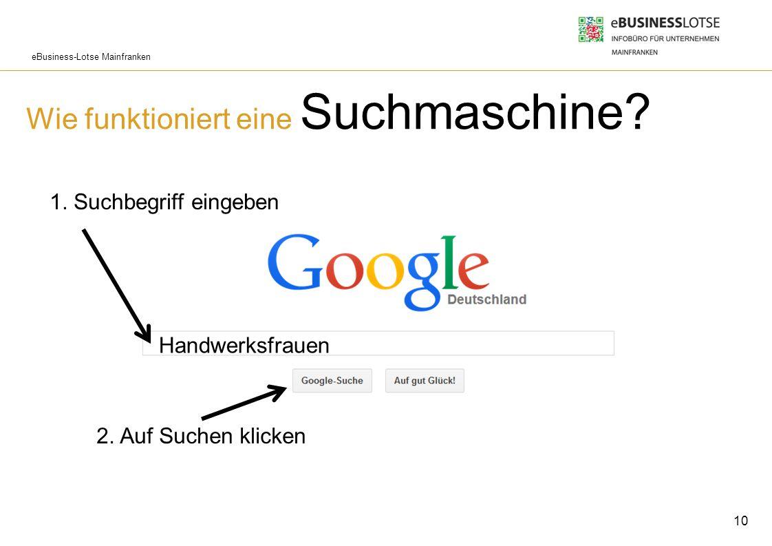 eBusiness-Lotse Mainfranken Wie funktioniert eine Suchmaschine? 10 1. Suchbegriff eingeben Handwerksfrauen 2. Auf Suchen klicken