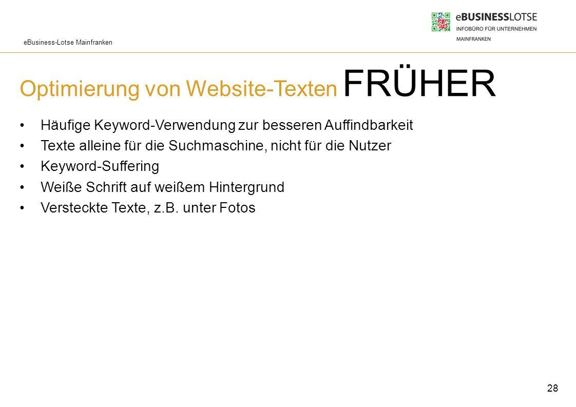 eBusiness-Lotse Mainfranken Optimierung von Website-Texten FRÜHER Häufige Keyword-Verwendung zur besseren Auffindbarkeit Texte alleine für die Suchmas