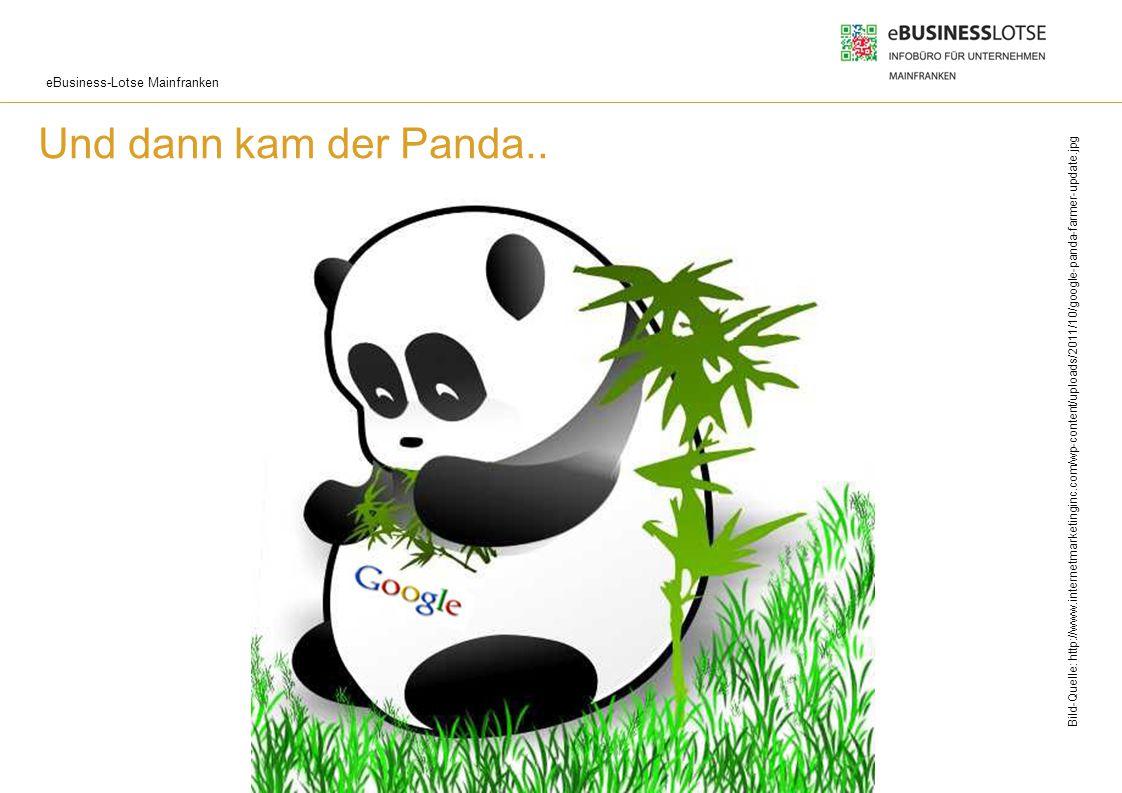 eBusiness-Lotse Mainfranken Und dann kam der Panda.. Bild-Quelle: http://www.internetmarketinginc.com/wp-content/uploads/2011/10/google-panda-farmer-u