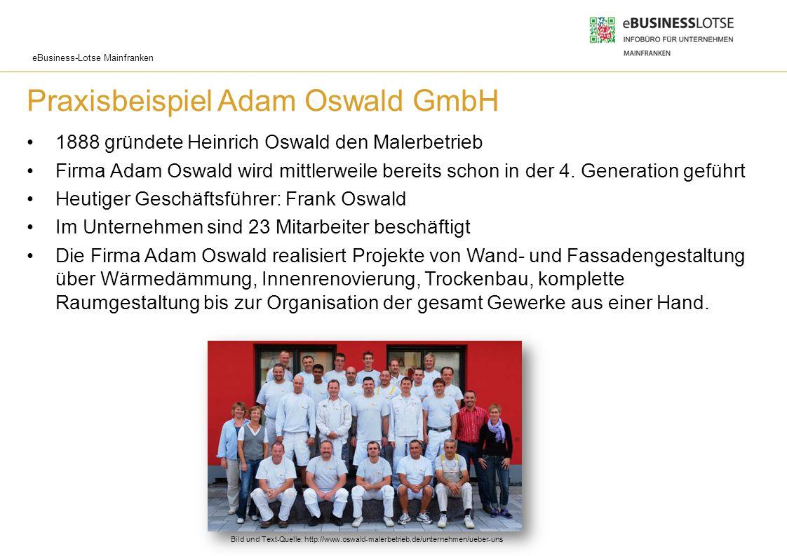 eBusiness-Lotse Mainfranken Praxisbeispiel Adam Oswald GmbH 1888 gründete Heinrich Oswald den Malerbetrieb Firma Adam Oswald wird mittlerweile bereits