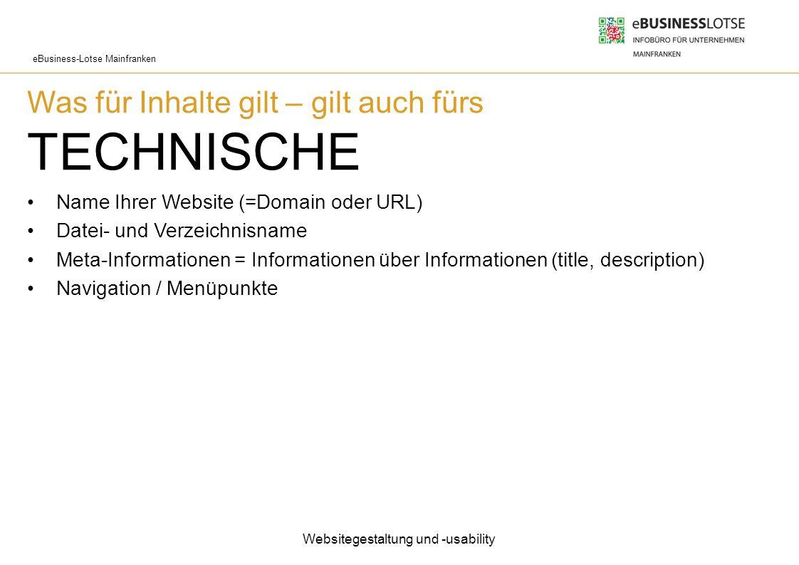 eBusiness-Lotse Mainfranken Was für Inhalte gilt – gilt auch fürs TECHNISCHE Name Ihrer Website (=Domain oder URL) Datei- und Verzeichnisname Meta-Inf