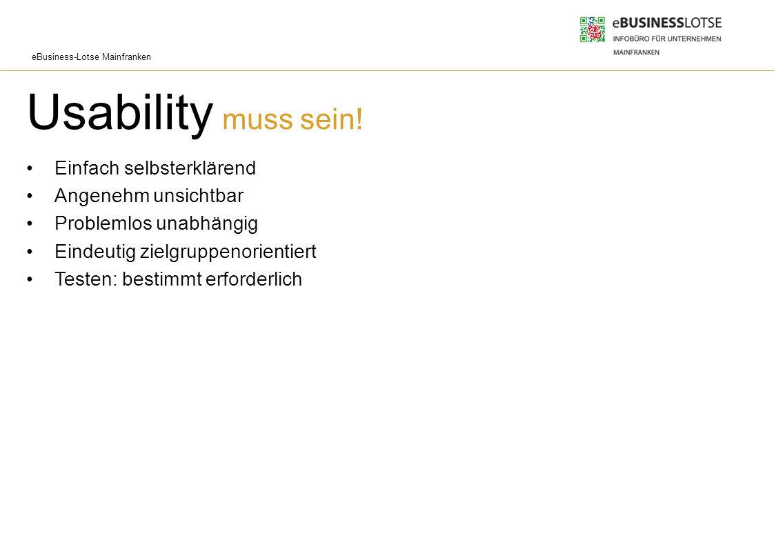 eBusiness-Lotse Mainfranken Usability muss sein! Einfach selbsterklärend Angenehm unsichtbar Problemlos unabhängig Eindeutig zielgruppenorientiert Tes