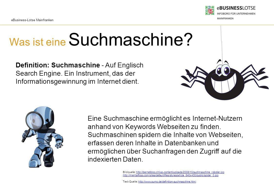 eBusiness-Lotse Mainfranken Was ist eine Suchmaschine? Definition: Suchmaschine - Auf Englisch Search Engine. Ein Instrument, das der Informationsgewi