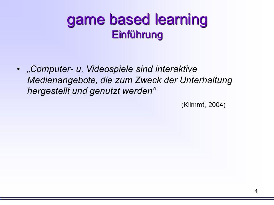 """4 game based learning Einführung """"Computer- u. Videospiele sind interaktive Medienangebote, die zum Zweck der Unterhaltung hergestellt und genutzt wer"""